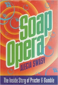 Image: Soap Opera - The Inside Story of Procter and Gamble, by Alecia Swasy. Publisher: Simon + Schuster; 1st Touchstone Ed edition (September 1, 1994)