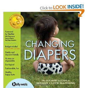 Image: Changing Diapers - The Hip Moms Guide to Modern Cloth Diapering, by Kelly Wels. Publisher: Green Team Enterprises; First edition (October 1, 2011)