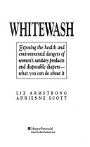 Image: Whitewash: Exposing the Health and Environmental Dangers of Women's Sanitary Products and Disposable Diapers : What You Can Do About It, by  Liz Armstrong, Adrienne Scott. Publisher: Harpercollins (May 1993)